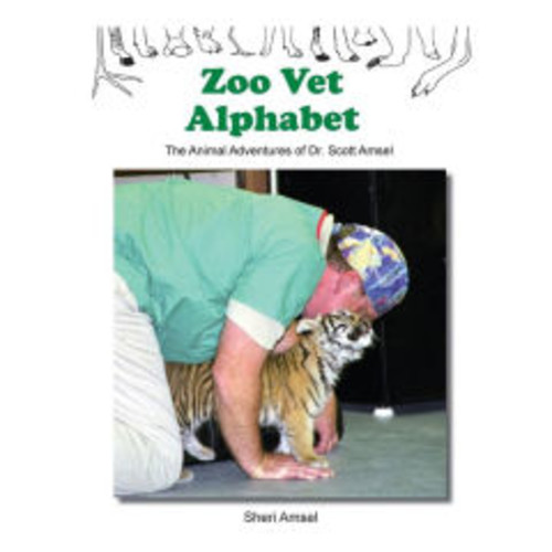 Zoo Vet Alphabet: The Animal Adventures of Dr. Scott Amsel