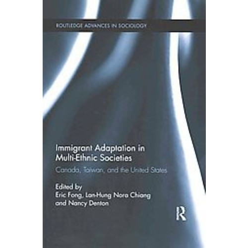 Immigrant Adaptation in Multi-Ethnic Societies: Canada, Taiwan, and the United States (Paperback)