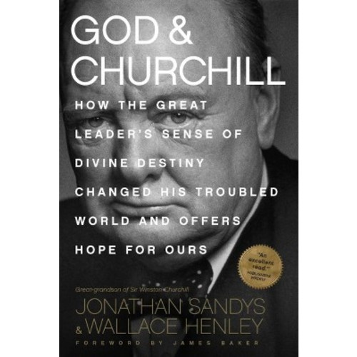 God & Churchill: How the Great Leader's Sense of Divine Destiny Changed His Troubled World and Offers Hope for Ours (Paperback)