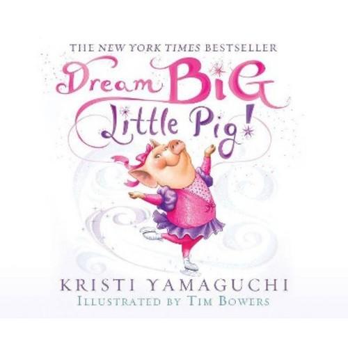 Dream Big, Little Pig! (Unabridged) (CD/Spoken Word) (Kristi Yamaguchi)