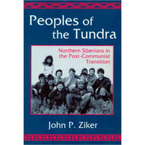 Peoples of the Tundra: Northern Siberians in the Post-Communist Transition / Edition 1