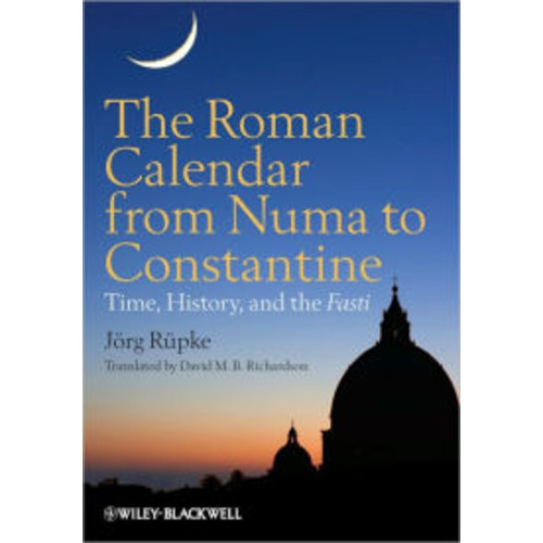 The Roman Calendar from Numa to Constantine: Time, History, and the Fasti / Edition 1