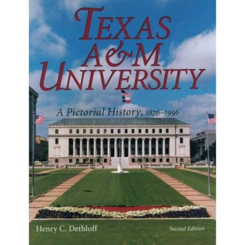 Texas A&M University : A Pictorial History, 1876-1996, Second Edition