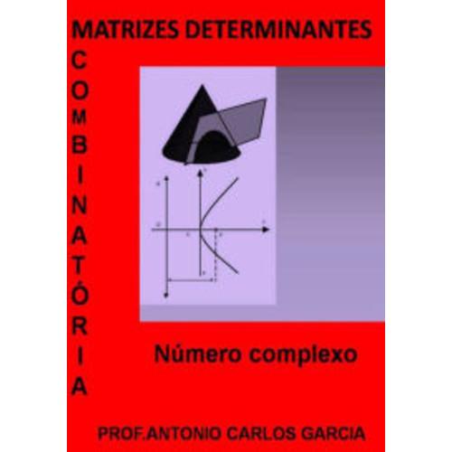 Matrizes Determinante CombinatOria E NUmeros Complexos