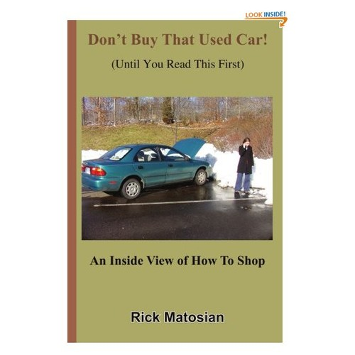 Don't Buy That Used Car! (Until You Read This First): An Inside View of How To Shop