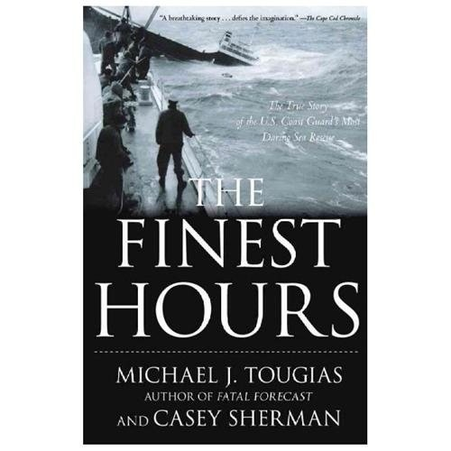 The Finest Hours The True Story Of The U.S. Coast Guards Most Daring Sea Rescue The Finest Hours