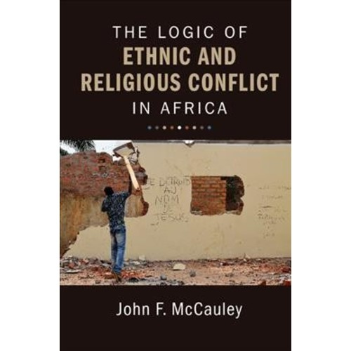 Logic of Ethnic and Religious Conflict in Africa (Hardcover) (John F. Mccauley)