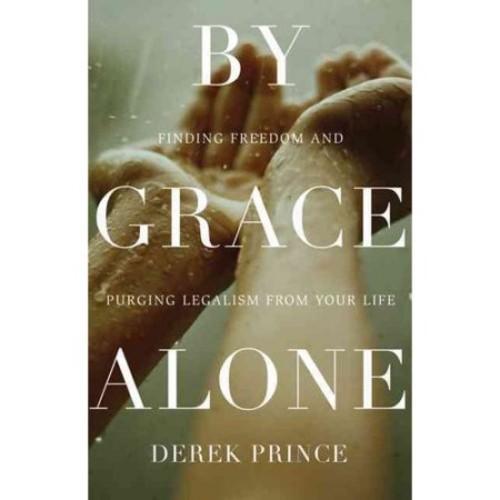 By Grace Alone Finding Freedom and Purging Legalism from Your Life