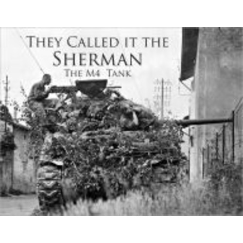 They Called It the Sherman: The M4 Tank