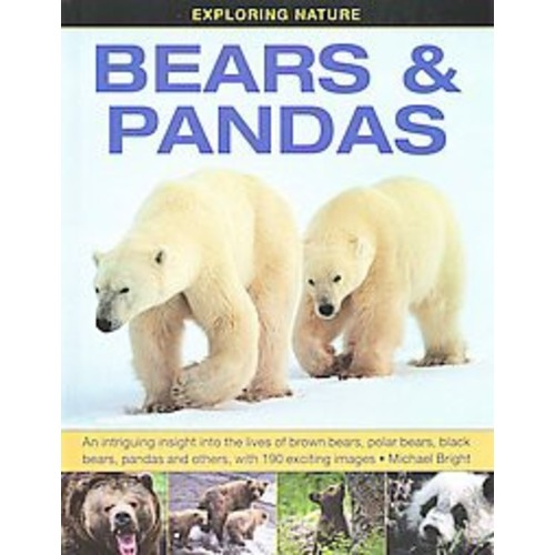 Exploring Nature: Bears & Pandas: An Intriguing Insight Into The Lives Of Brown Bears, Polar Bears, Black Bears, Pandas And Others, With 190 Exciting Images.