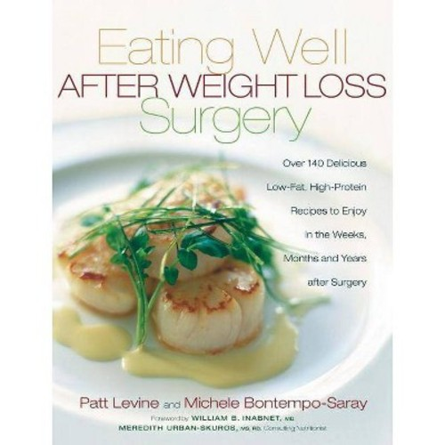 Eating Well After Weight Loss Surgery : Over 140 Delicious Low-Fat, High-Protein Recipes to Enjoy in the