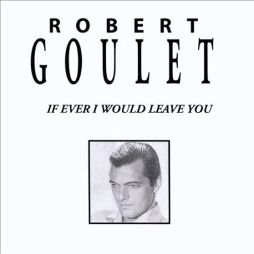 Robert Goulet - If Ever I Would Leave You (CD)