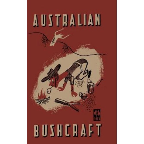 Australian Bushcraft: WWII Bushcraft and Survival Handbook
