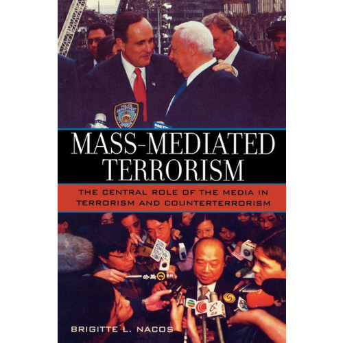 Mass-Mediated Terrorism: The Central Role of the Media in Terrorism and Counterterrorism / Edition 1
