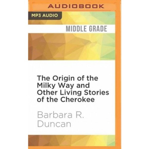 Origin of the Milky Way and Other Living Stories of the Cherokee (MP3-CD) (Barbara R. Duncan)