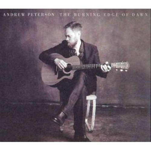 Andrew Peterson - The Burning Edge Of Dawn