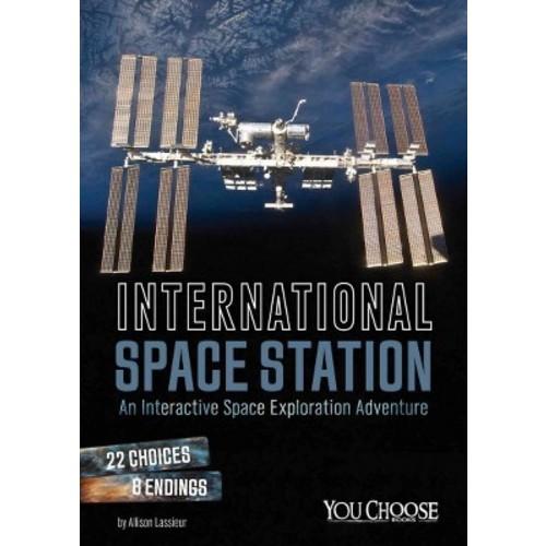 International Space Station : An Interactive Space Exploration Adventure (Paperback) (Allison Lassieur)