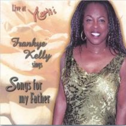 Live at Yoshi's, Frankye Kelly Sings Songs for My Father [CD]