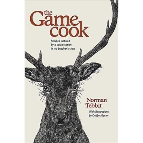 Game Cook : Recipes Inspired by a Conversation in My Butcher's Shop (Hardcover) (Norman Tebbit)