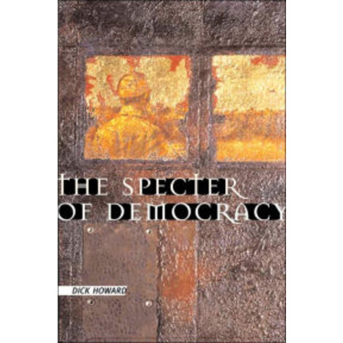 The Specter of Democracy: What Marx and Marxists Haven't Understood and Why