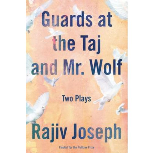 Guards at the Taj and Mr. Wolf: Two Plays
