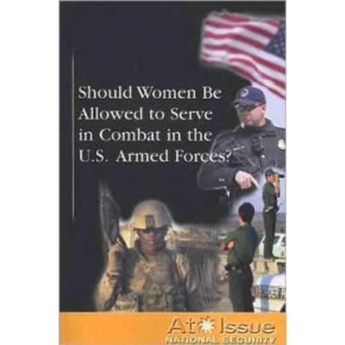 Should Women Be Allowed to Serve in Combat in the U.S. Armed Forces?