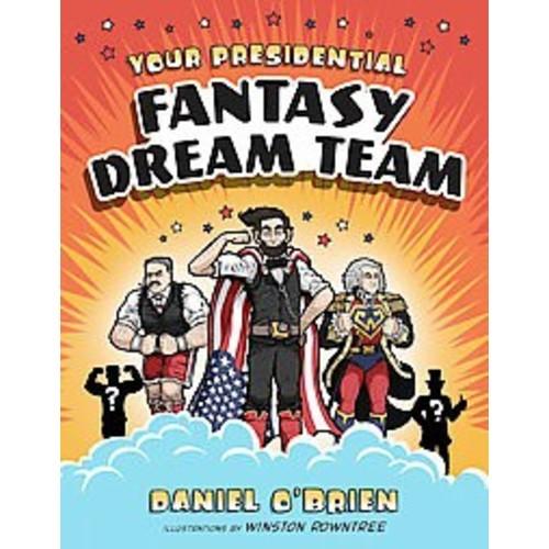 Your Presidential Fantasy Dream Team (Library) (Daniel O'Brien)