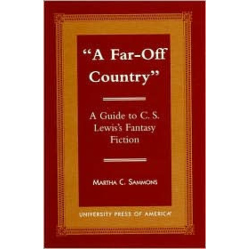 A Far off Country: A Guide to C. S. Lewis Fantasy Fiction