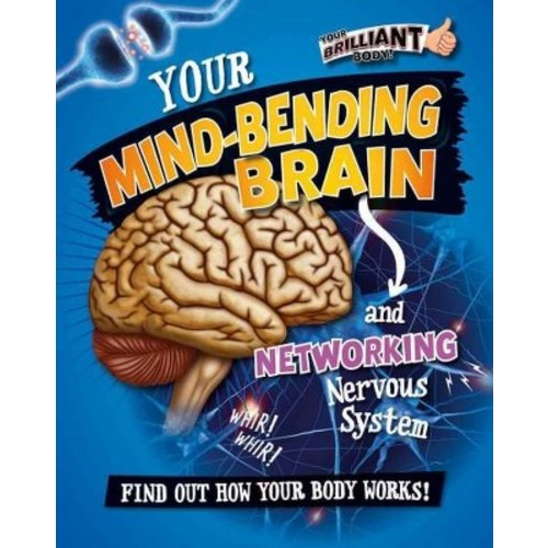 Your Mind-Bending Brain and Networking Nervous System (Paperback)