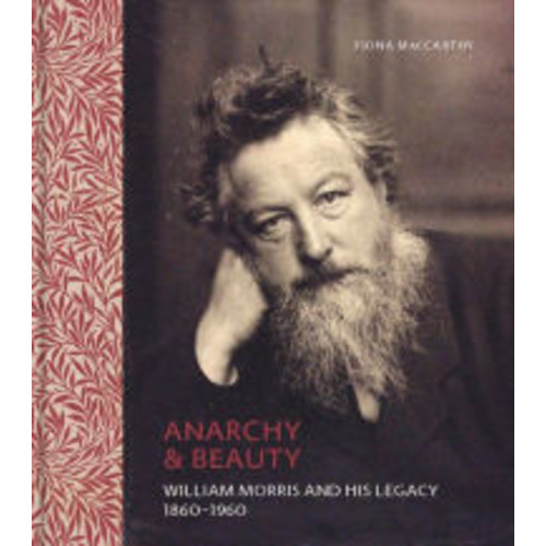 Anarchy and Beauty: William Morris and His Legacy, 1860-1960