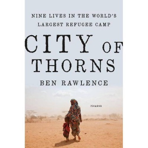 City of Thorns: Nine Lives in the World's Largest Refugee Camp (Hardcover)