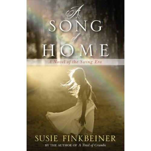 Song of Home : A Novel of the Swing Era (Paperback) (Susie Finkbeiner)