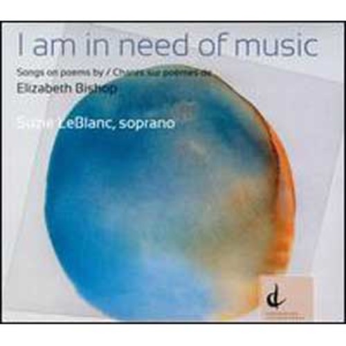 I Am in Need of Music: Songs on Poems by Elizabeth Bishop By Suzie LeBlanc (Audio CD)