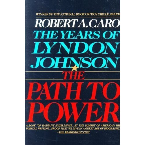 The Path to Power (The Years of Lyndon Johnson, Volume I)