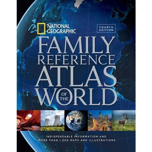 National Geographic Family Reference Atlas of the World, Fourth Edition: Indispensable Information and More Than 1,000 Maps and Illustrations
