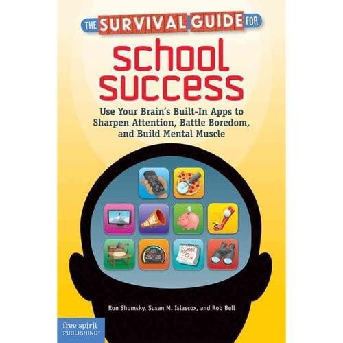 The Survival Guide for School Success: Use Your Brain's Built-In Apps to Sharpen Attention, Battle Boredom, and Build Mental Muscle