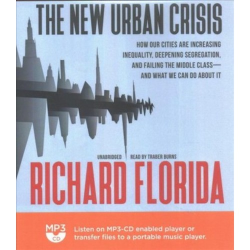 Urban Crisis : How Our Cities Are Increasing Inequality, Deepening Segregation, and Failing the