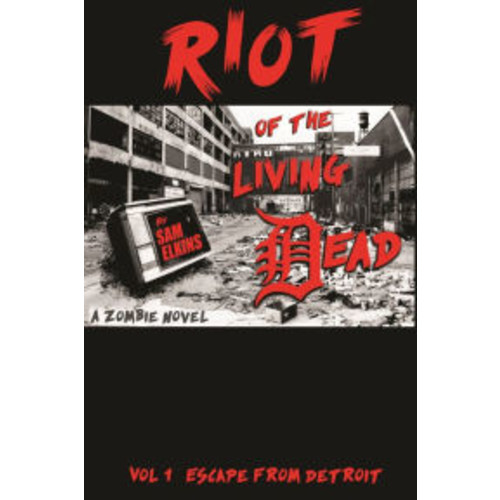 Riot of the Living Dead Vol. 1: Escape from Detroit