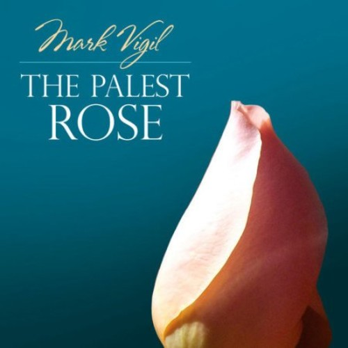 Mark Vigil: The Palest Rose [Enhanced CD]