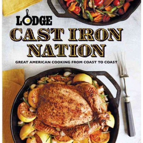LODGE CAST IRON NATION: FAVORITE RECIPES FROM AMER