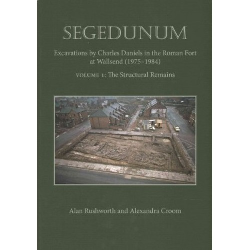 Segedunum : Excavations by Charles Daniels in the Roman Fort at Wallsend (1975-1984) (Hardcover) (Alan