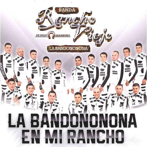 Banda Rancho Viejo De Julio Aramburo La Bandononon - La Bandononona En Mi Rancho