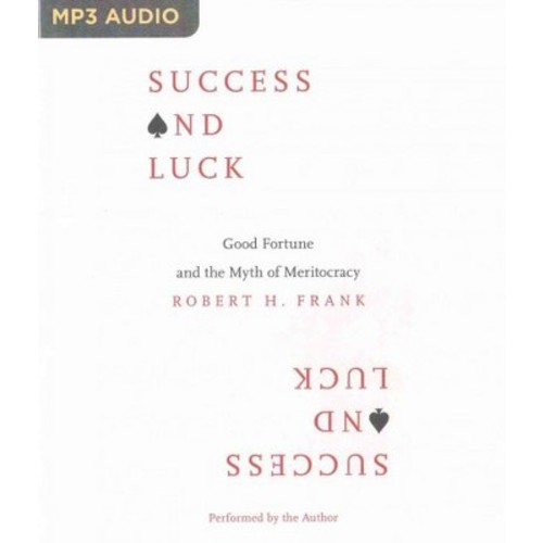 Success and Luck : Good Fortune and the Myth of Meritocracy (Unabridged) (MP3-CD) (Robert H. Frank)