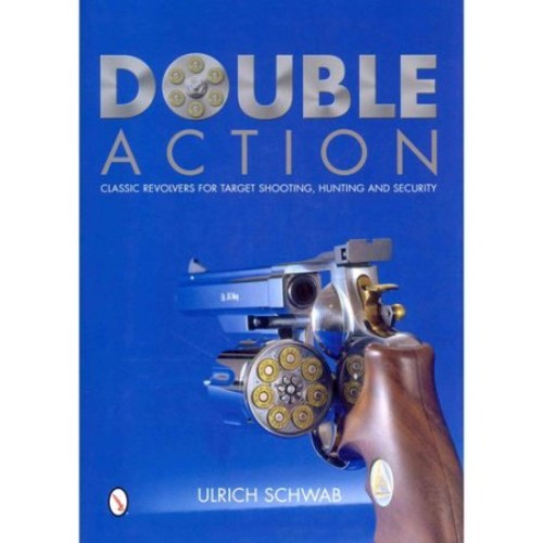 Double Action: Classic Revolvers for Target Shooting, Hunting, and Security