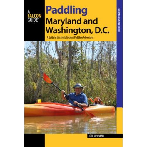 Paddling Maryland and Washington, DC: A Guide to the Area's Greatest Paddling Adventures