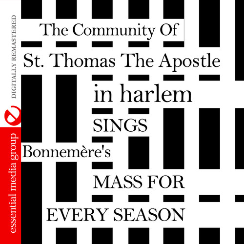 COMMUNITY OF ST. THOMAS THE APOSTLE IN HARLEM - SINGS BONNEMFRE'S MASS FOR EVERY SEASON