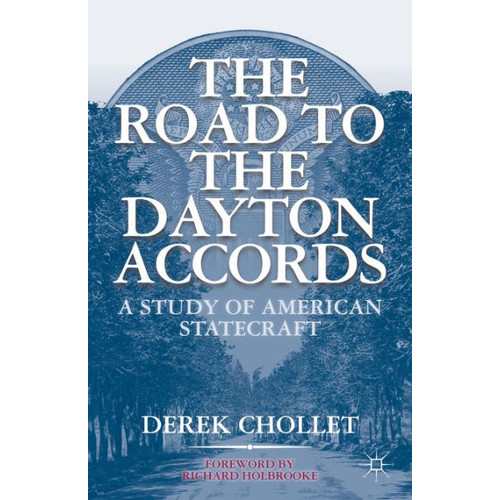 The Road to the Dayton Accords: A Study of American Statecraft / Edition 1