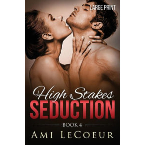High Stakes Seduction - Book 4 - LARGE PRINT