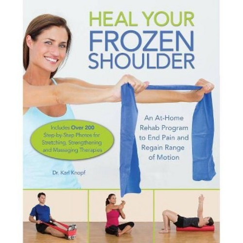 Heal Your Frozen Shoulder: An At-Home Rehab Program to End Pain and Regain Range of Motion