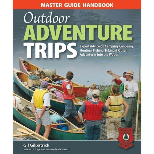 Master Guide Handbook Outdoor Adventure Trips: Expert Advice on Camping, Canoeing, Hunting, Fishing, Hiking & Other Adventures into the Woods